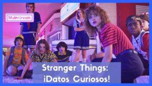 Stranger Things_ ¡Datos Curiosos