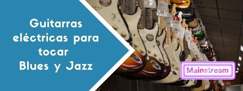 Guitarras eléctricas para tocar Blues y Jazz: