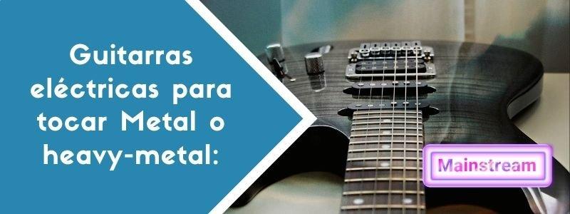 Guitarras eléctricas para tocar Metal o heavy-metal:
