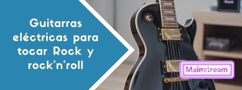 Guitarras eléctricas para tocar Rock y rock'n'roll