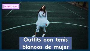 Outfits con tenis blancos de mujer